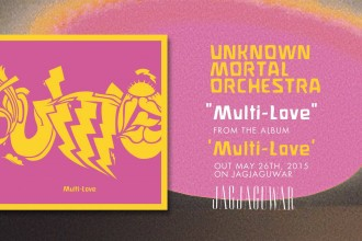 """Multi-Love"" – Unknown Mortal Orchestra"