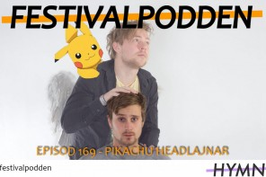 Festivalpodden: Episod 169 – Pikachu headlajnar